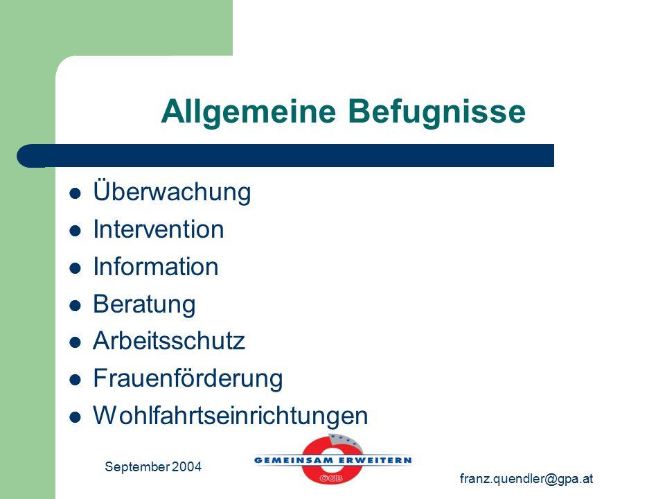 September 2004 franz.quendler@gpa.at Allgemeine Befugnisse Überwachung Intervention Information Beratung Arbeitsschutz Frauenförderung Wohlfahrtseinrichtungen