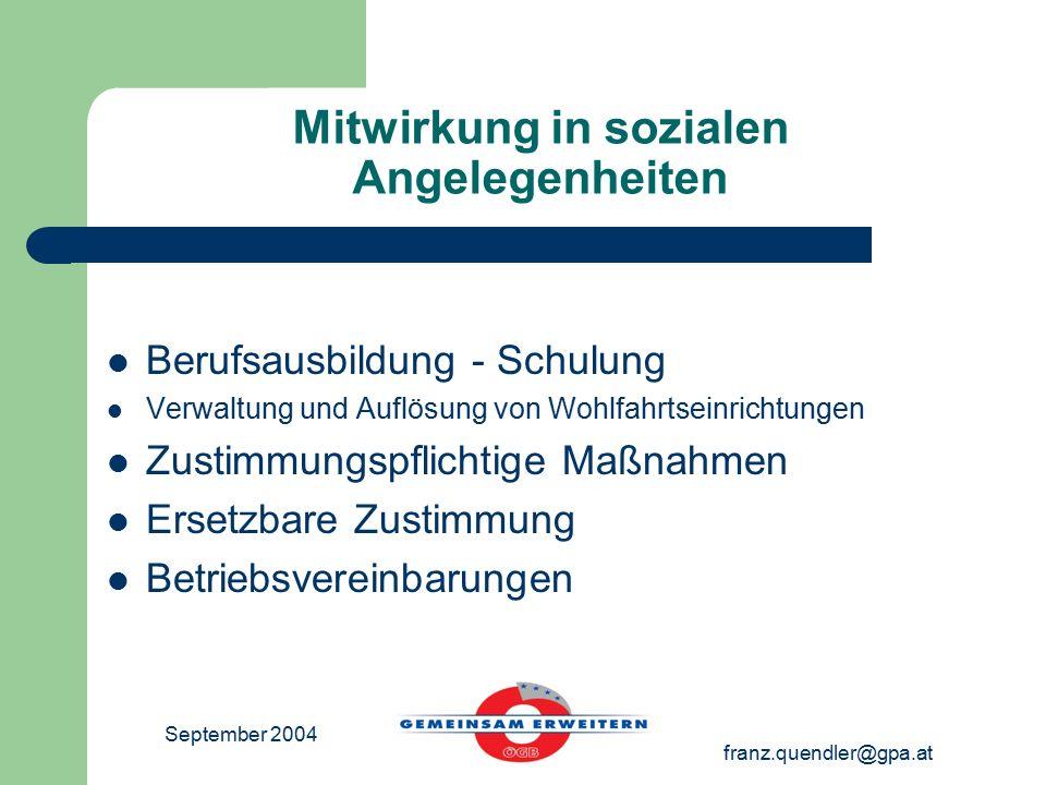 September 2004 franz.quendler@gpa.at Mitwirkung in sozialen Angelegenheiten Berufsausbildung - Schulung Verwaltung und Auflösung von Wohlfahrtseinrich
