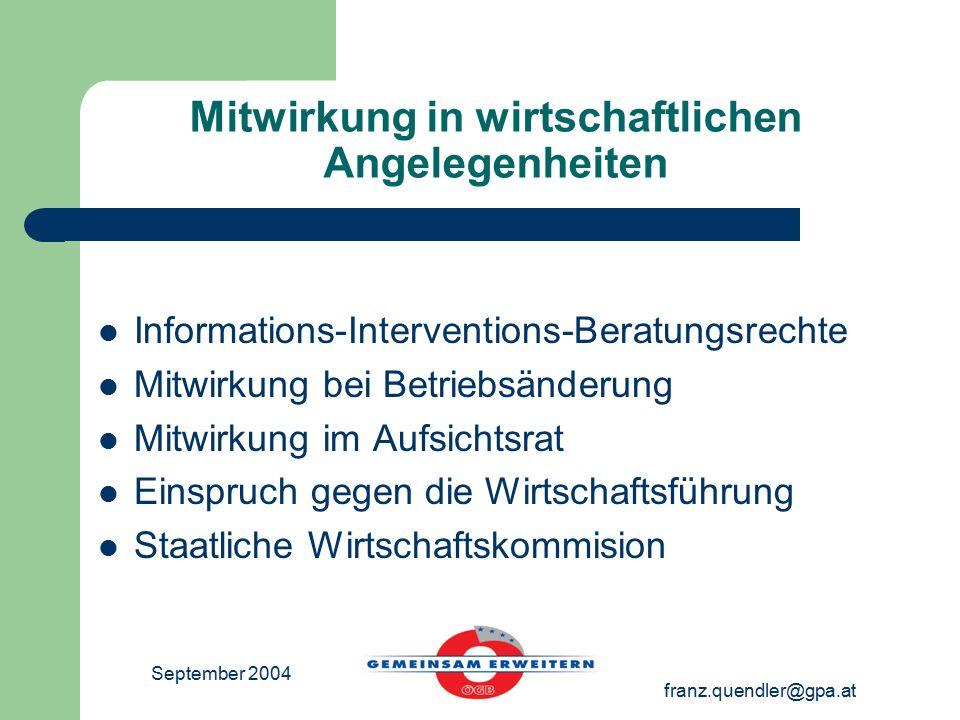 September 2004 franz.quendler@gpa.at Mitwirkung in wirtschaftlichen Angelegenheiten Informations-Interventions-Beratungsrechte Mitwirkung bei Betriebs