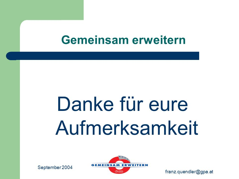 September 2004 franz.quendler@gpa.at Gemeinsam erweitern Danke für eure Aufmerksamkeit