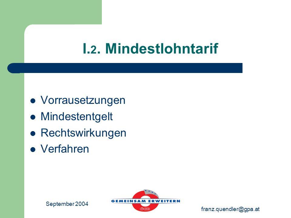 September 2004 franz.quendler@gpa.at I. 2. Mindestlohntarif Vorrausetzungen Mindestentgelt Rechtswirkungen Verfahren