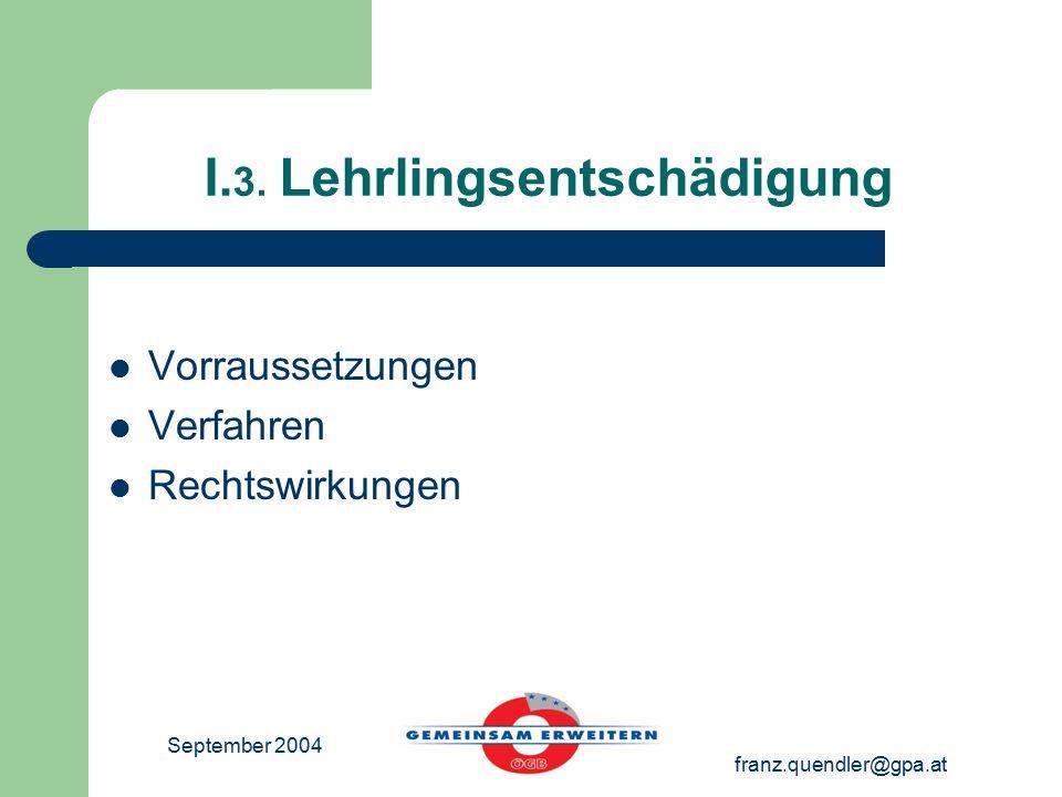 September 2004 franz.quendler@gpa.at I. 3. Lehrlingsentschädigung Vorraussetzungen Verfahren Rechtswirkungen