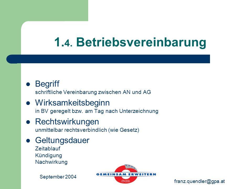 September 2004 franz.quendler@gpa.at 1. 4. Betriebsvereinbarung Begriff schriftliche Vereinbarung zwischen AN und AG Wirksamkeitsbeginn in BV geregelt