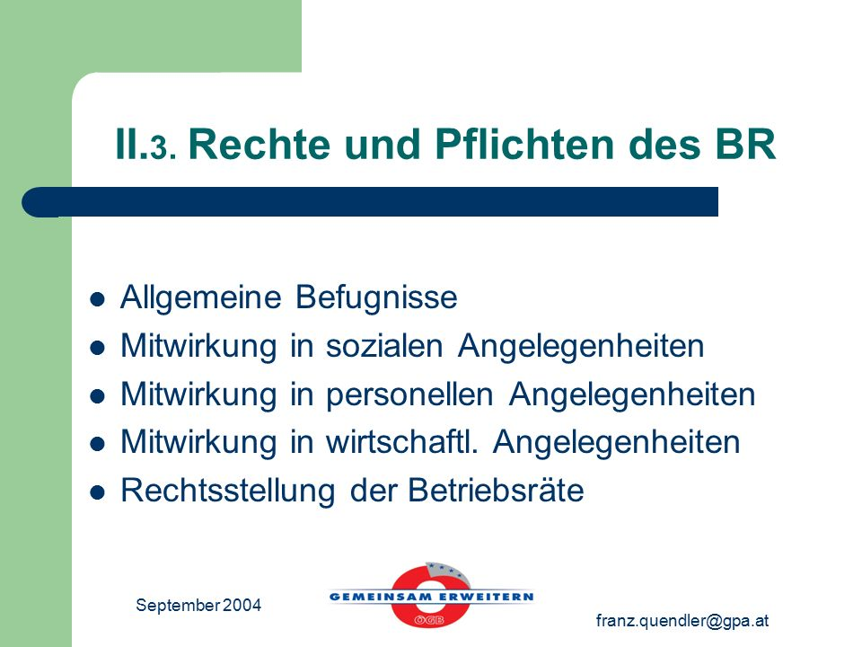 September 2004 franz.quendler@gpa.at Allgemeine Befugnisse Überwachung Intervention Information Beratung Arbeitsschutz Frauenförderung Wohlfahrtseinrichtungen