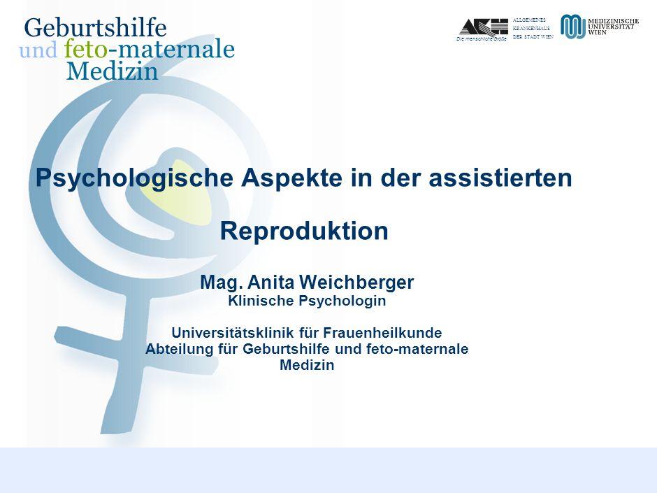 ALLGEMEINES KRANKENHAUS DER STADT WIEN Die menschliche Größe und feto-maternale Medizin Geburtshilfe Psychologische Aspekte in der assistierten Reproduktion Mag.