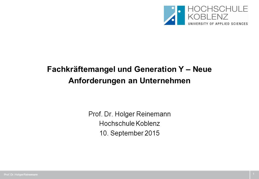 Fachkräftemangel und Generation Y – Neue Anforderungen an Unternehmen Prof. Dr. Holger Reinemann Hochschule Koblenz 10. September 2015 Prof. Dr. Holge
