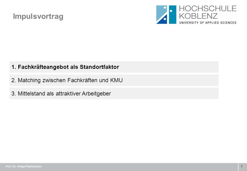 Impulsvortrag 2 1. Fachkräfteangebot als Standortfaktor 3. Mittelstand als attraktiver Arbeitgeber 2. Matching zwischen Fachkräften und KMU Prof. Dr.