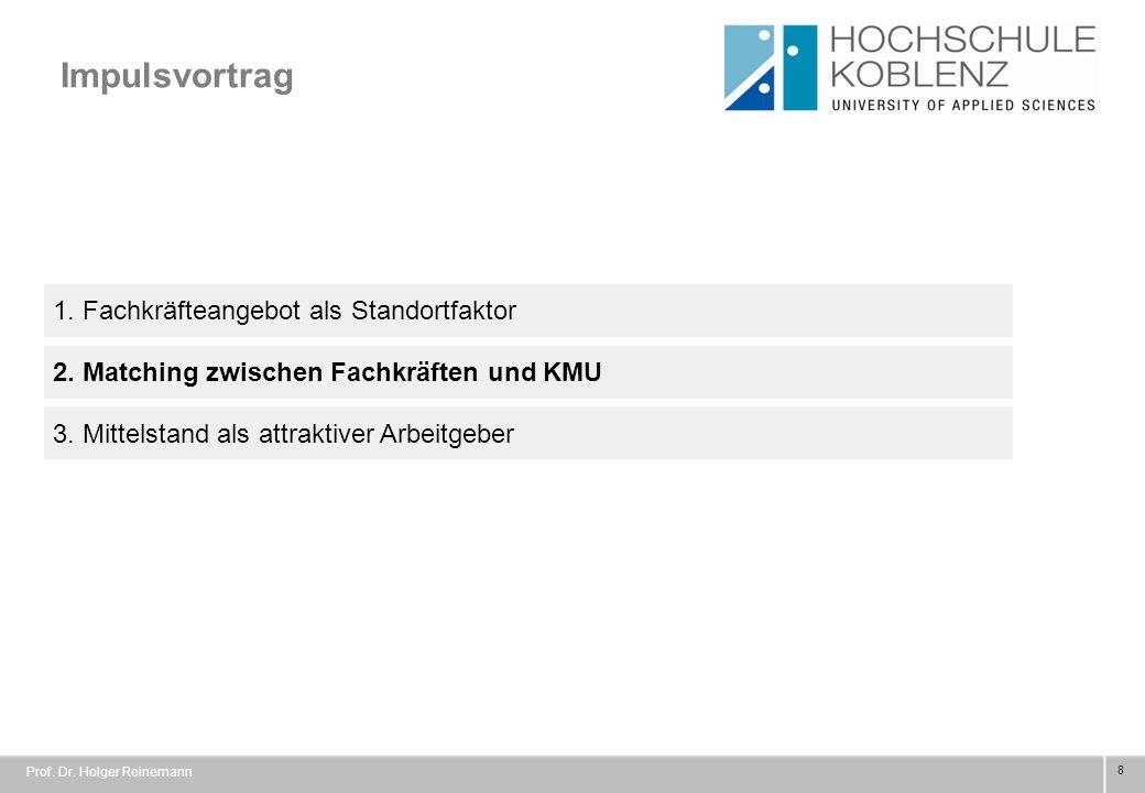 Impulsvortrag 8 1. Fachkräfteangebot als Standortfaktor 3. Mittelstand als attraktiver Arbeitgeber 2. Matching zwischen Fachkräften und KMU Prof. Dr.