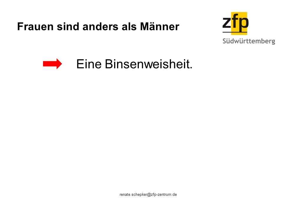Frauen sind anders als Männer Eine Binsenweisheit. renate.schepker@zfp-zentrum.de