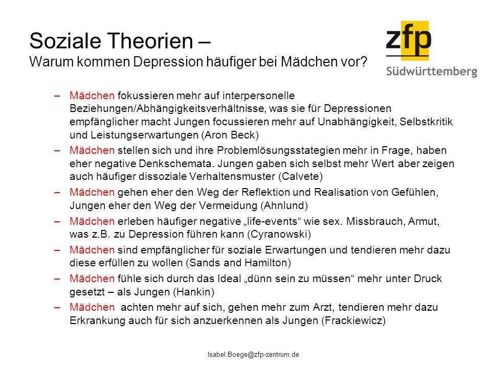 Soziale Theorien – Warum kommen Depression häufiger bei Mädchen vor? –Mädchen fokussieren mehr auf interpersonelle Beziehungen/Abhängigkeitsverhältnis