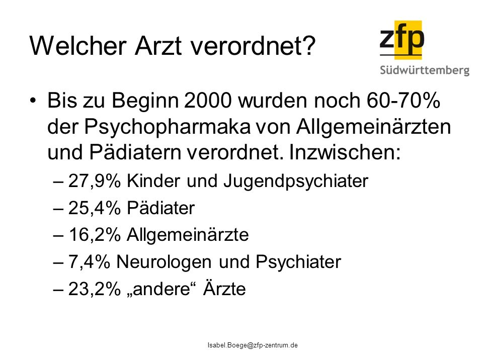 Welcher Arzt verordnet? Bis zu Beginn 2000 wurden noch 60-70% der Psychopharmaka von Allgemeinärzten und Pädiatern verordnet. Inzwischen: –27,9% Kinde