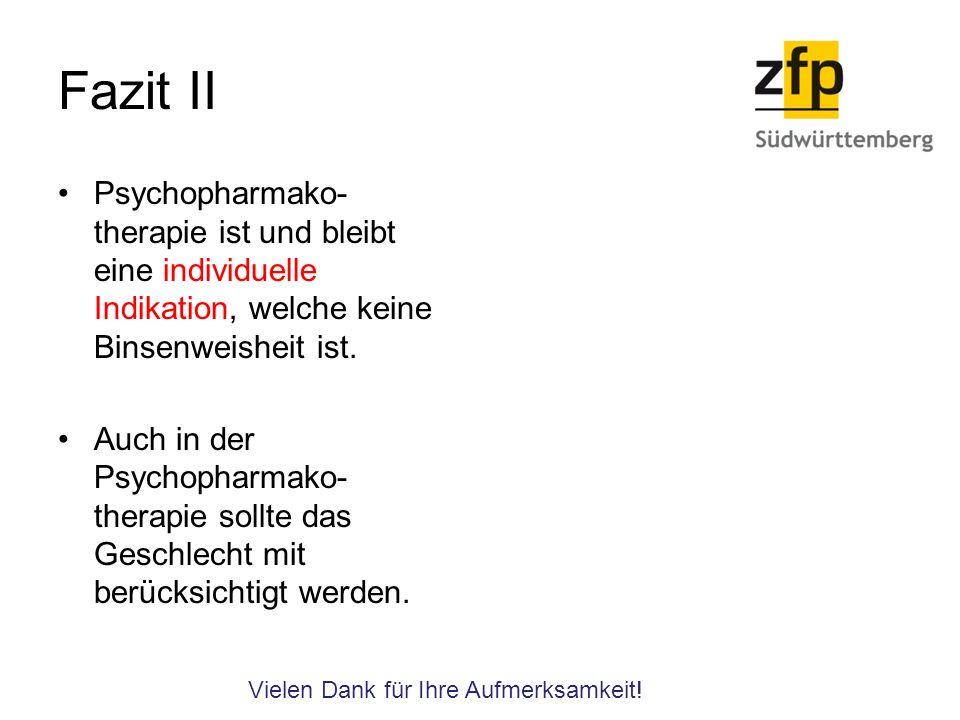 Fazit II Psychopharmako- therapie ist und bleibt eine individuelle Indikation, welche keine Binsenweisheit ist. Auch in der Psychopharmako- therapie s