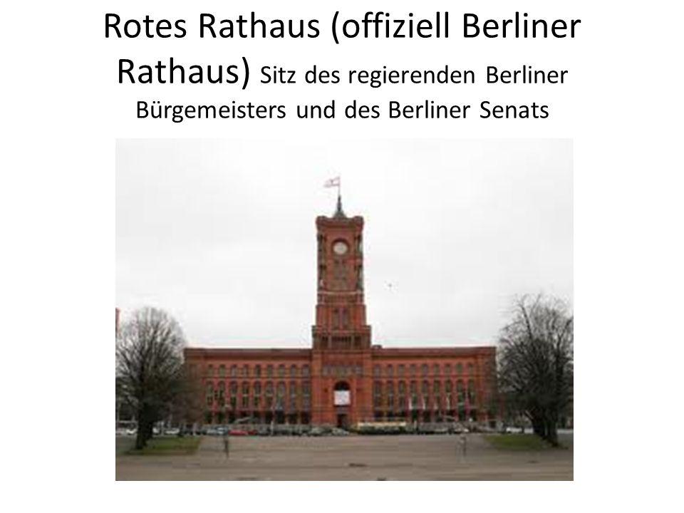 Rotes Rathaus (offiziell Berliner Rathaus) Sitz des regierenden Berliner Bürgemeisters und des Berliner Senats