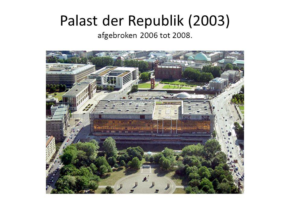 Palast der Republik (2003) afgebroken 2006 tot 2008.