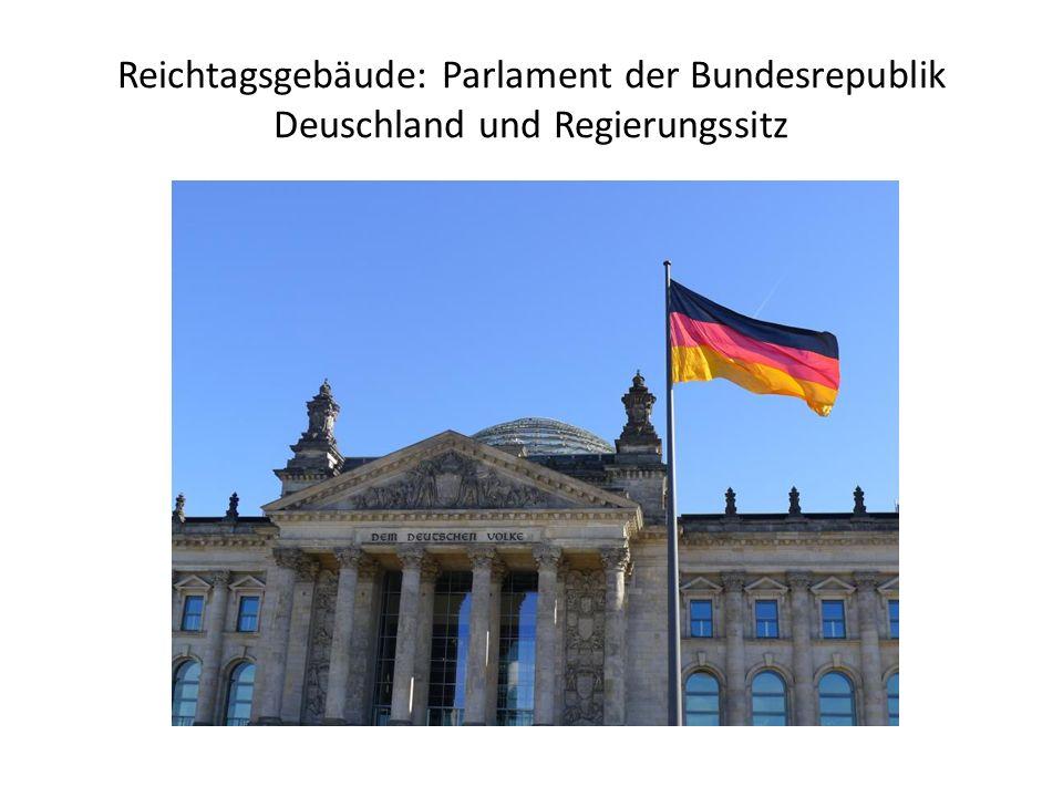 Reichtagsgebäude: Parlament der Bundesrepublik Deuschland und Regierungssitz