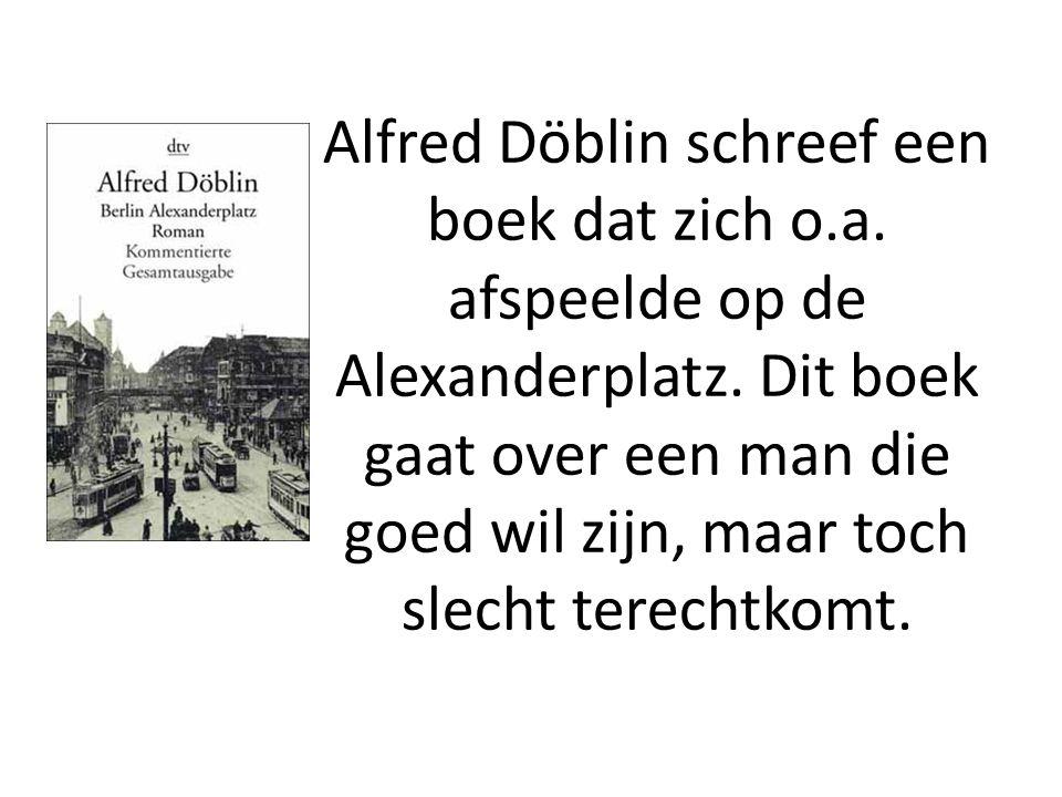 Alfred Döblin schreef een boek dat zich o.a. afspeelde op de Alexanderplatz.