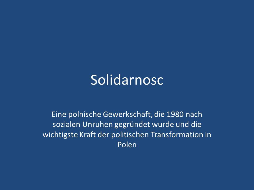 Solidarnosc Eine polnische Gewerkschaft, die 1980 nach sozialen Unruhen gegründet wurde und die wichtigste Kraft der politischen Transformation in Polen