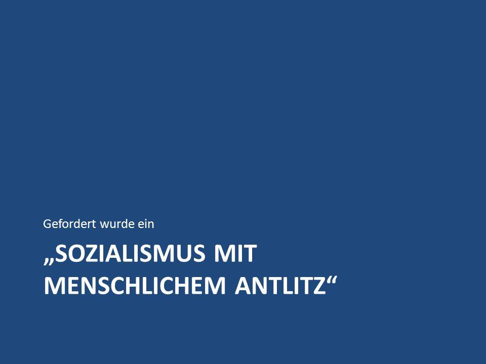 """""""SOZIALISMUS MIT MENSCHLICHEM ANTLITZ Gefordert wurde ein"""