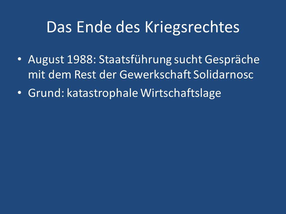 Das Ende des Kriegsrechtes August 1988: Staatsführung sucht Gespräche mit dem Rest der Gewerkschaft Solidarnosc Grund: katastrophale Wirtschaftslage