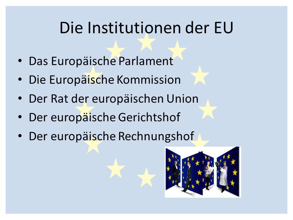 Die Institutionen der EU Das Europäische Parlament Die Europäische Kommission Der Rat der europäischen Union Der europäische Gerichtshof Der europäisc