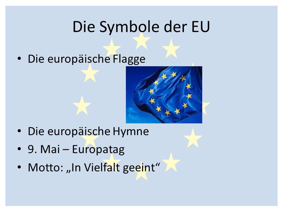 """Die Symbole der EU Die europäische Flagge Die europäische Hymne 9. Mai – Europatag Motto: """"In Vielfalt geeint"""""""