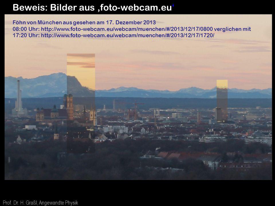 Beweis: Bilder aus 'foto-webcam.eu' Prof. Dr. H. Graßl, Angewandte Physik 104 Föhn von München aus gesehen am 17. Dezember 2013 08:00 Uhr: http://www.