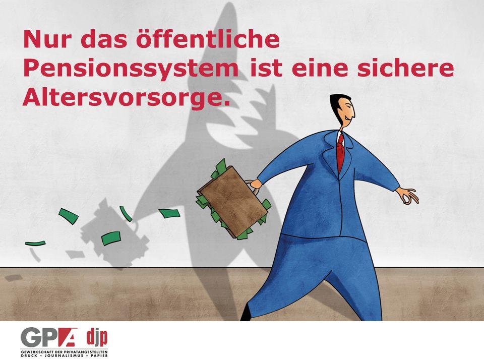 Nur das öffentliche Pensionssystem ist eine sichere Altersvorsorge.