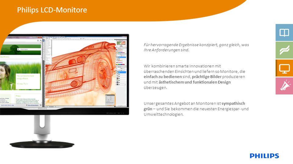 Philips LCD-Monitore Für hervorragende Ergebnisse konzipiert, ganz gleich, was Ihre Anforderungen sind. Wir kombinieren smarte Innovationen mit überra
