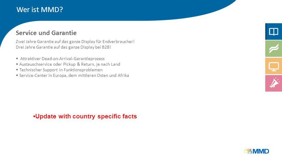 Service und Garantie Wer ist MMD? Update with country specific facts Zwei Jahre Garantie auf das ganze Display für Endverbraucher! Drei Jahre Garantie