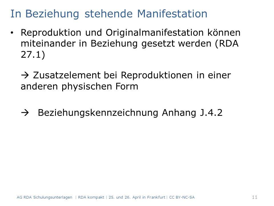 In Beziehung stehende Manifestation Reproduktion und Originalmanifestation können miteinander in Beziehung gesetzt werden (RDA 27.1)  Zusatzelement bei Reproduktionen in einer anderen physischen Form  Beziehungskennzeichnung Anhang J.4.2 AG RDA Schulungsunterlagen | RDA kompakt | 25.