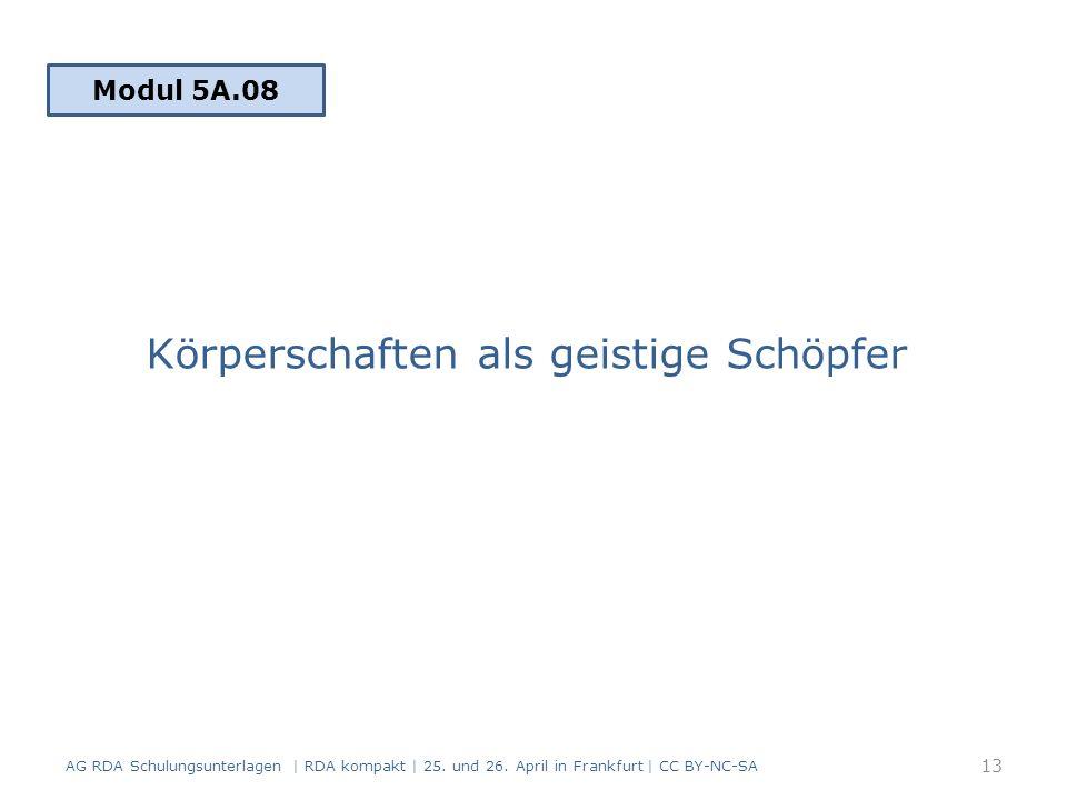 Körperschaften als geistige Schöpfer 13 Modul 5A.08 AG RDA Schulungsunterlagen | RDA kompakt | 25.