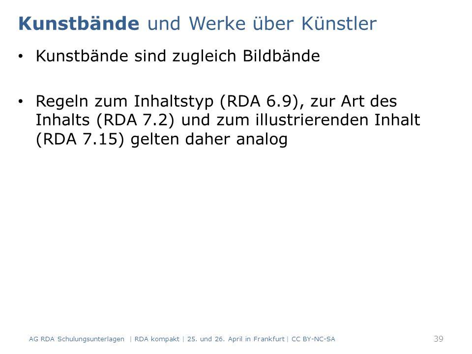 Kunstbände und Werke über Künstler Kunstbände sind zugleich Bildbände Regeln zum Inhaltstyp (RDA 6.9), zur Art des Inhalts (RDA 7.2) und zum illustrierenden Inhalt (RDA 7.15) gelten daher analog AG RDA Schulungsunterlagen | RDA kompakt | 25.