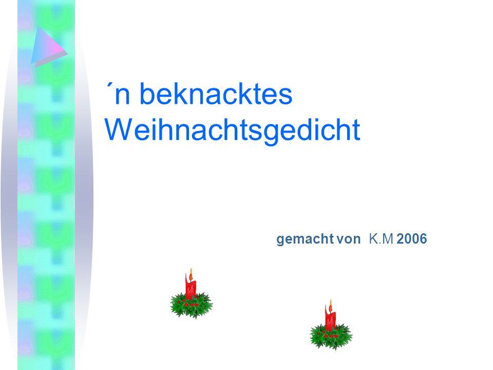 ´n beknacktes Weihnachtsgedicht gemacht von K.M 2006