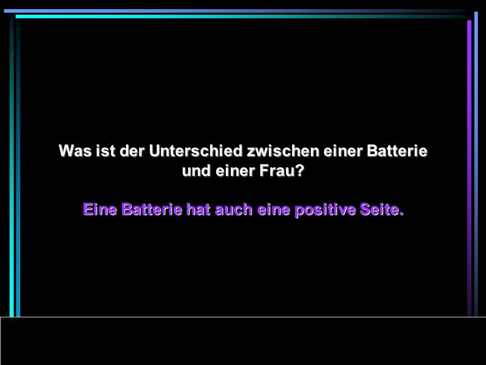 Powerpoints bestellen-Mail an fun-mail-4-u-subscribe@domeus.de Was ist der Unterschied zwischen einer Batterie und einer Frau.