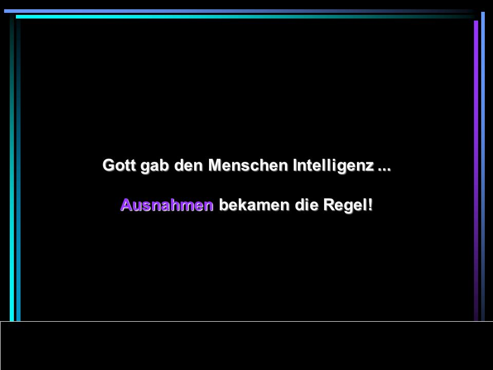 Powerpoints bestellen-Mail an fun-mail-4-u-subscribe@domeus.de Gott gab den Menschen Intelligenz...