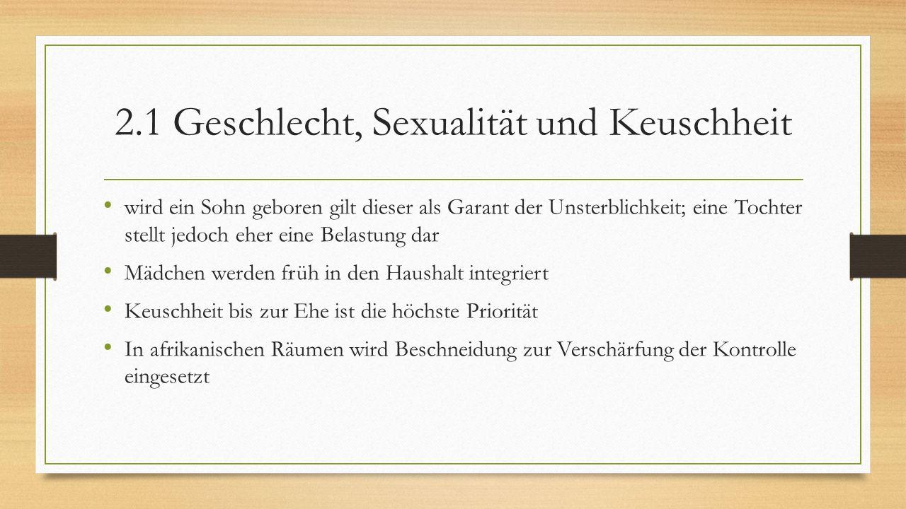2.1 Geschlecht, Sexualität und Keuschheit wird ein Sohn geboren gilt dieser als Garant der Unsterblichkeit; eine Tochter stellt jedoch eher eine Belas