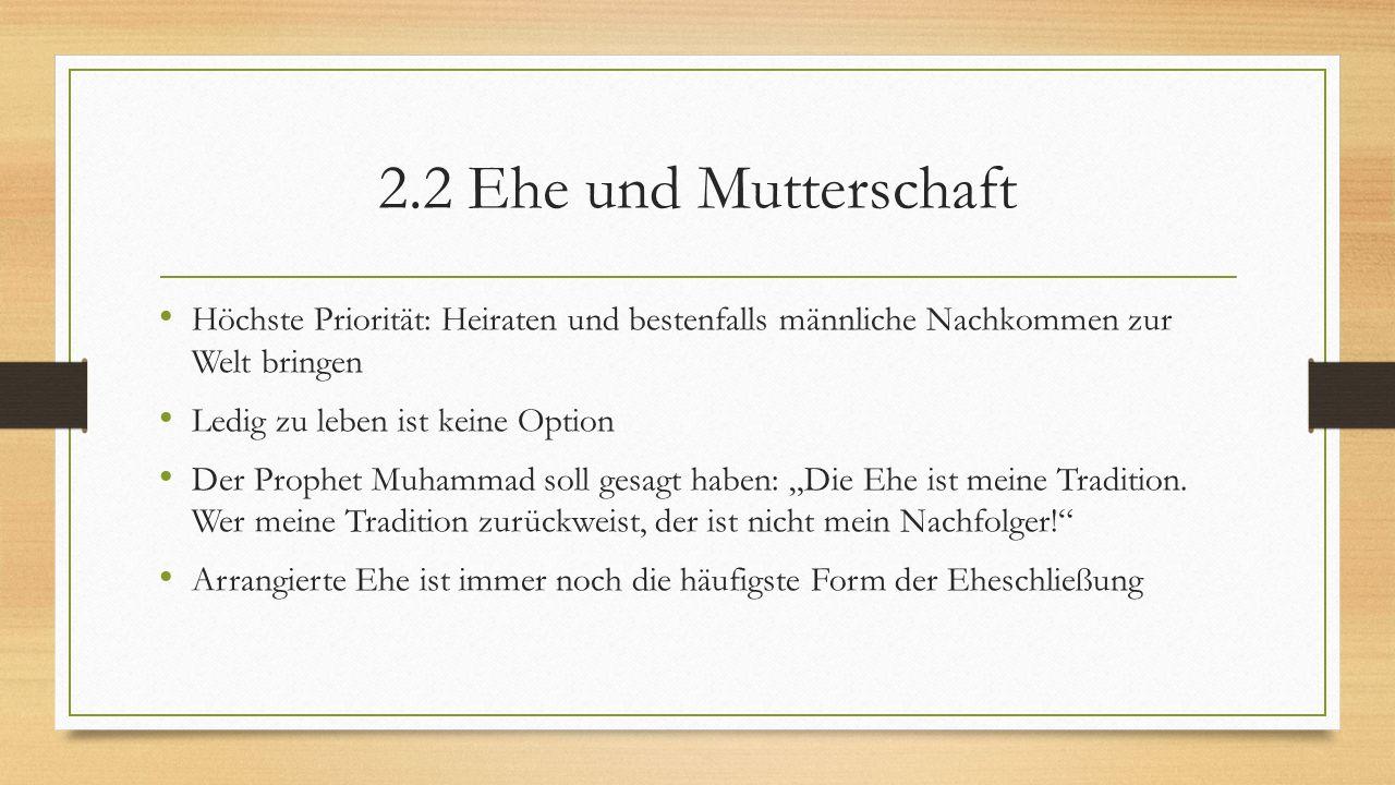 2.2 Ehe und Mutterschaft Höchste Priorität: Heiraten und bestenfalls männliche Nachkommen zur Welt bringen Ledig zu leben ist keine Option Der Prophet