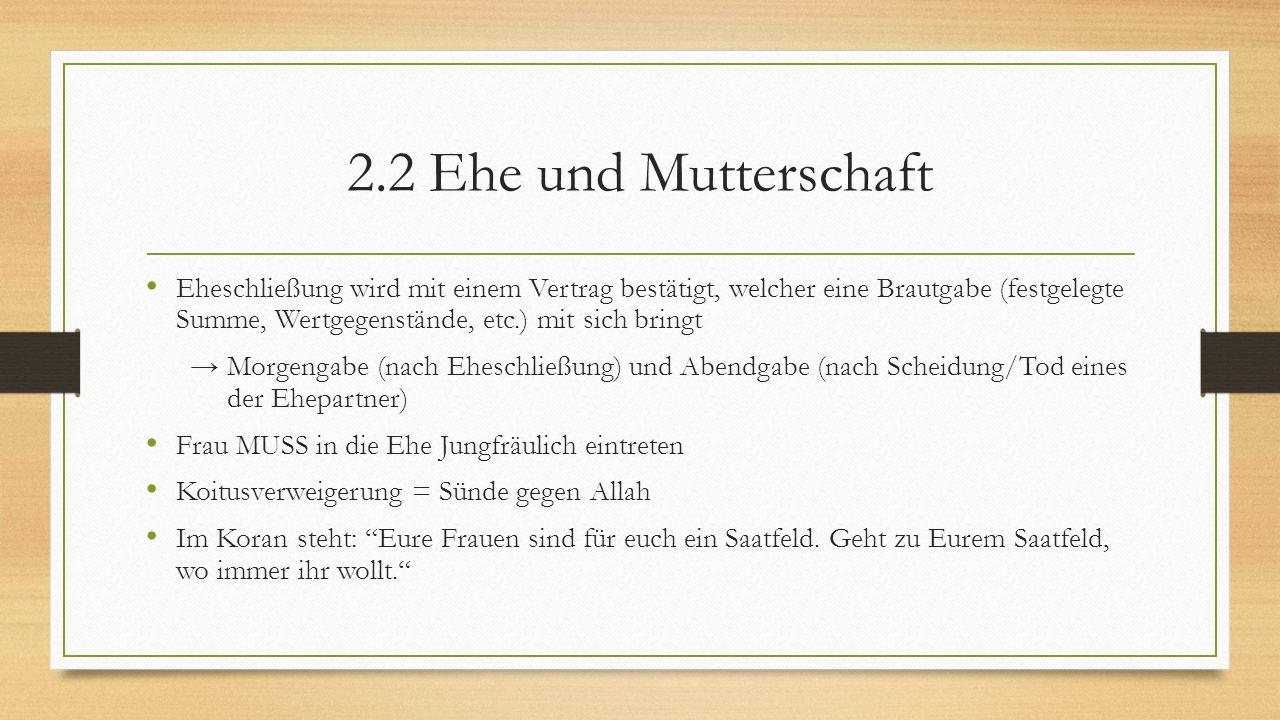 2.2 Ehe und Mutterschaft Eheschließung wird mit einem Vertrag bestätigt, welcher eine Brautgabe (festgelegte Summe, Wertgegenstände, etc.) mit sich br