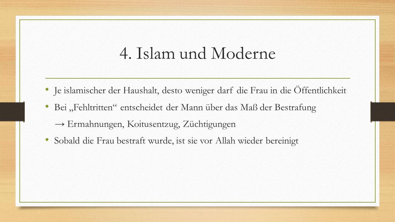 """4. Islam und Moderne Je islamischer der Haushalt, desto weniger darf die Frau in die Öffentlichkeit Bei """"Fehltritten"""" entscheidet der Mann über das Ma"""