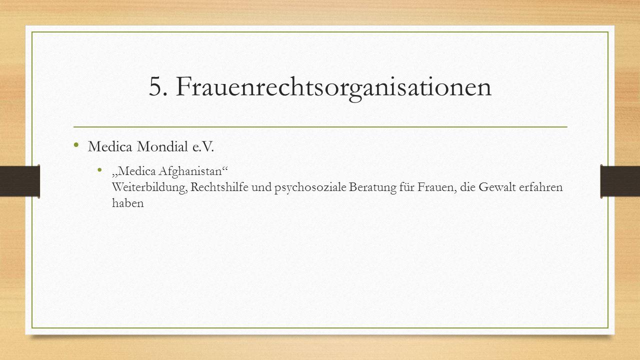 """5. Frauenrechtsorganisationen Medica Mondial e.V. """"Medica Afghanistan"""" Weiterbildung, Rechtshilfe und psychosoziale Beratung für Frauen, die Gewalt er"""