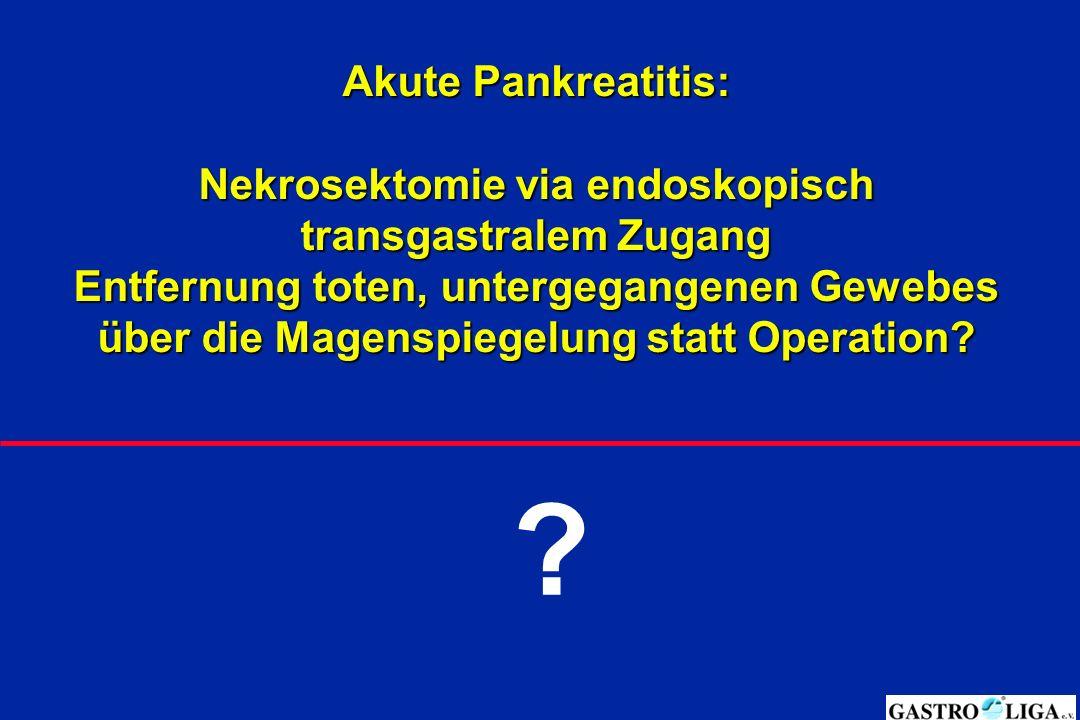 Akute Pankreatitis: Nekrosektomie via endoskopisch transgastralem Zugang Entfernung toten, untergegangenen Gewebes über die Magenspiegelung statt Oper