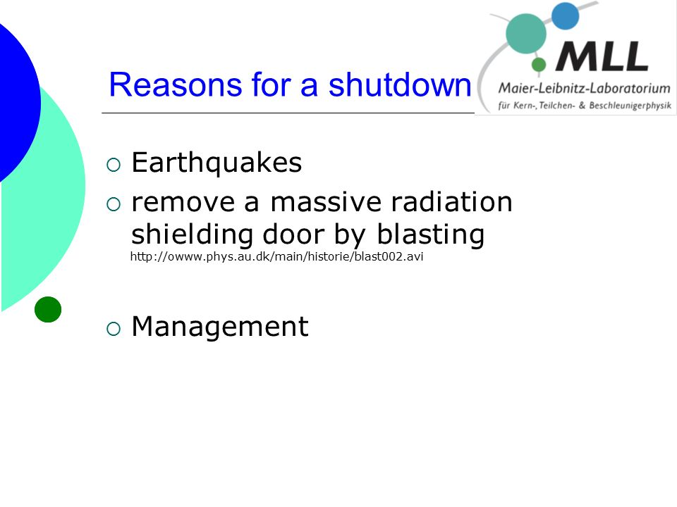 Reasons for a shutdown  Earthquakes  remove a massive radiation shielding door by blasting http://owww.phys.au.dk/main/historie/blast002.avi  Management