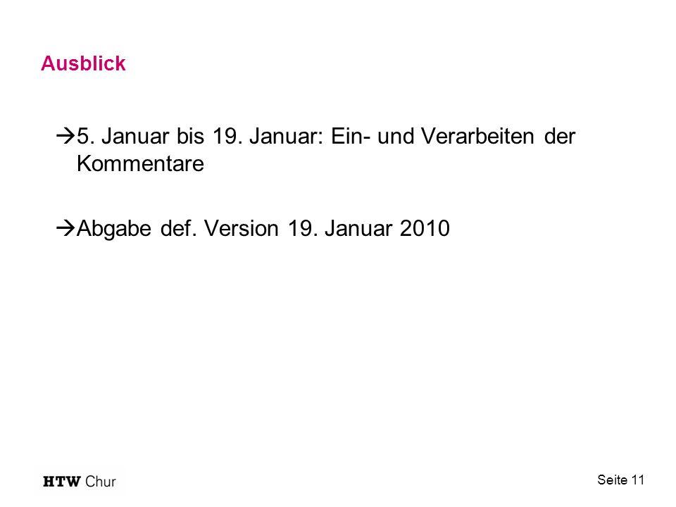 Ausblick  5. Januar bis 19. Januar: Ein- und Verarbeiten der Kommentare  Abgabe def. Version 19. Januar 2010 Seite 11