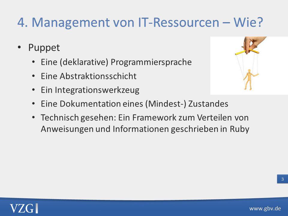 Puppet Eine (deklarative) Programmiersprache Eine Abstraktionsschicht Ein Integrationswerkzeug Eine Dokumentation eines (Mindest-) Zustandes Technisch gesehen: Ein Framework zum Verteilen von Anweisungen und Informationen geschrieben in Ruby
