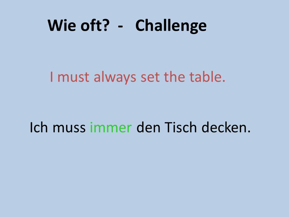 Wie oft? - Challenge I must often do the vacuuming. Ich muss oft Staubsaugen.