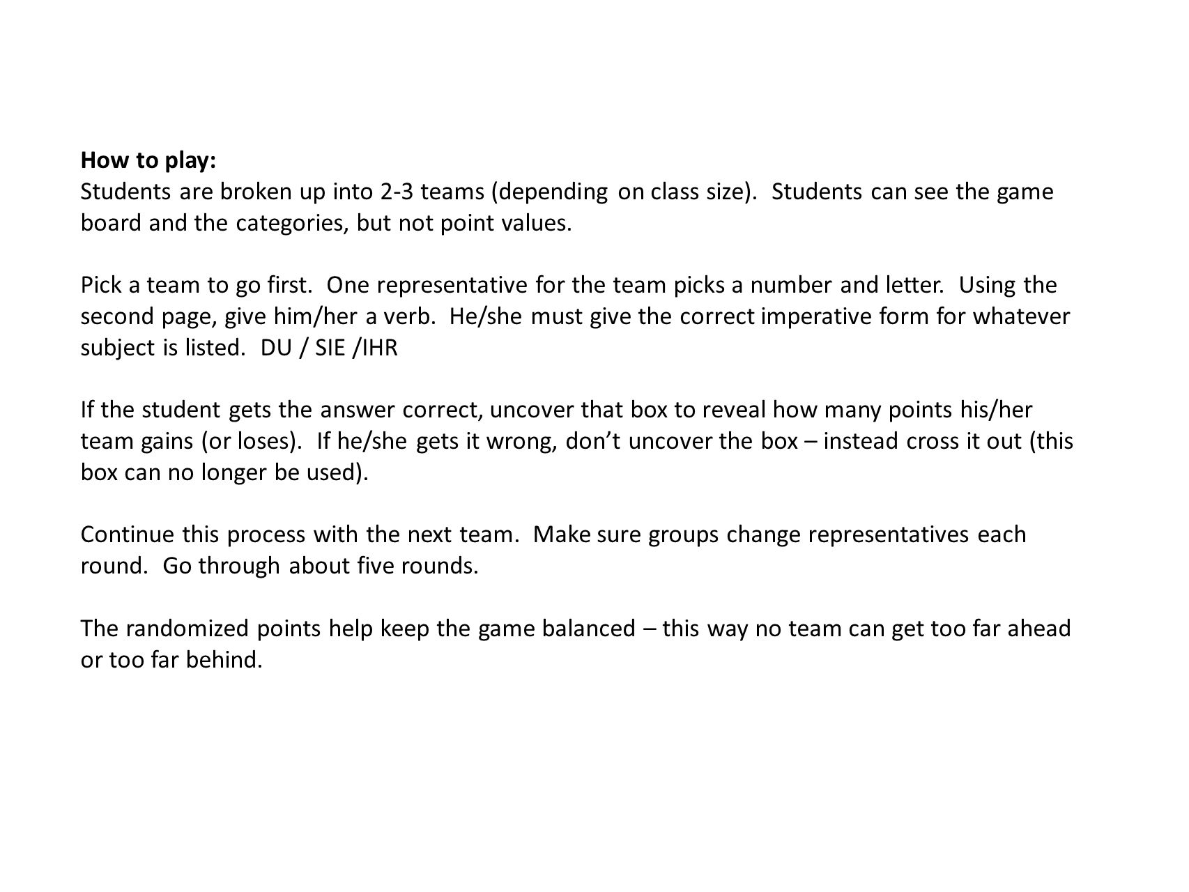 How to play: Students are broken up into 2-3 teams (depending on class size).