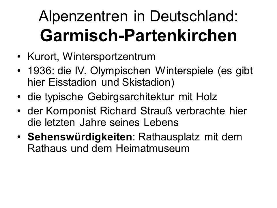Alpenzentren in Deutschland: Garmisch-Partenkirchen Kurort, Wintersportzentrum 1936: die IV. Olympischen Winterspiele (es gibt hier Eisstadion und Ski