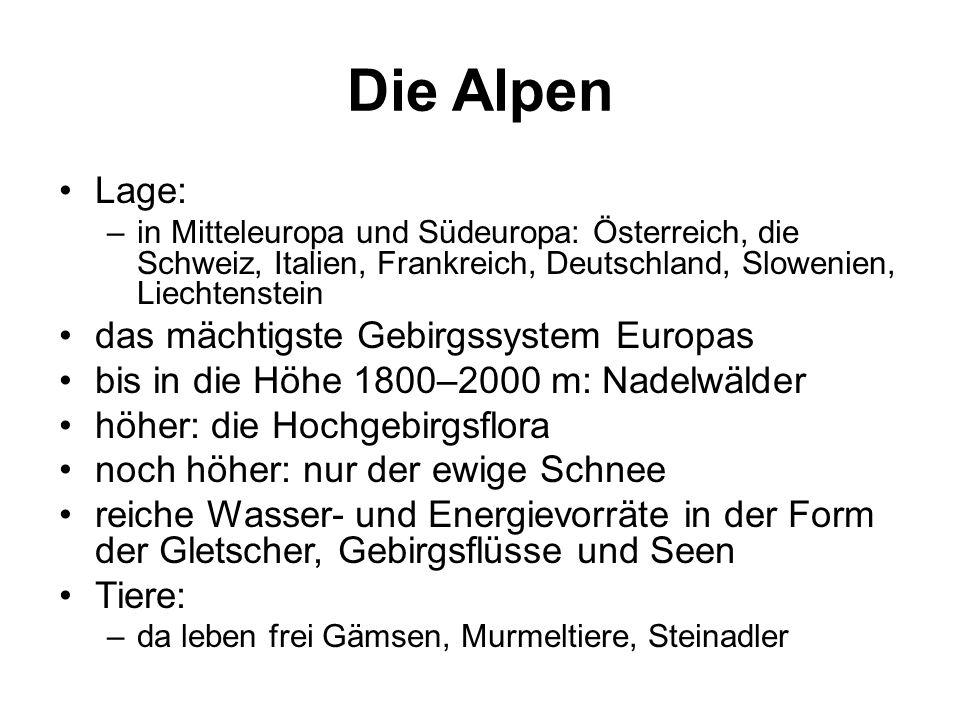 Die Alpen Lage: –in Mitteleuropa und Südeuropa: Österreich, die Schweiz, Italien, Frankreich, Deutschland, Slowenien, Liechtenstein das mächtigste Geb