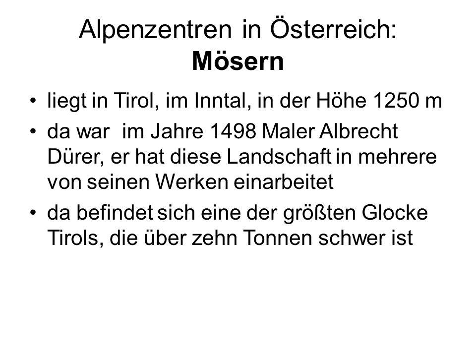 Alpenzentren in Österreich: Mösern liegt in Tirol, im Inntal, in der Höhe 1250 m da war im Jahre 1498 Maler Albrecht Dürer, er hat diese Landschaft in