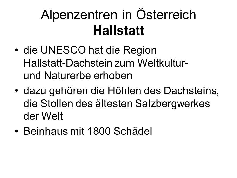 Alpenzentren in Österreich Hallstatt die UNESCO hat die Region Hallstatt-Dachstein zum Weltkultur- und Naturerbe erhoben dazu gehören die Höhlen des D